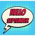 Hello september comic book bubble text retro style vector image