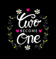 two become one hand lettering vector image