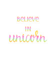believe in the unicorn vector image