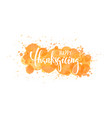 happy thanksgiving hand drawn calligraphy and vector image vector image