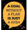 a goal without plan is just wish vector image vector image