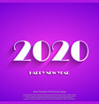happy new year 2020 white text on purple vector image