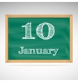 January 10 inscription in chalk on a blackboard vector image vector image