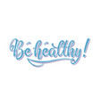 be healthy phrase hand drawn lettering