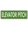 elevator pitch vintage rusty metal sign vector image vector image