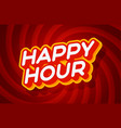 happy hour red and yellow text effect template vector image
