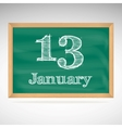 January 13 inscription in chalk on a blackboard vector image vector image