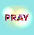 pray concept colorful word art vector image vector image