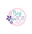 best mom love u logo label with flowers vector image