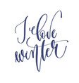 i love winter - hand lettering inscription text to vector image vector image