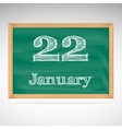 January 22 inscription in chalk on a blackboard vector image vector image