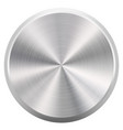 realistic round brushed metal button or knob vector image