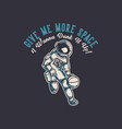 t shirt design give me more space i wanna dunk vector image