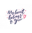 my heart belongs to you hand drawn lettering vector image vector image