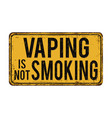 vaping is not smoking vintage rusty metal sign vector image