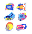 did you know idea labels sticker with question vector image vector image