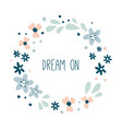 dream on round floral wreath vector image