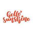hello sunshine calligraphy inspirational and vector image vector image