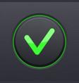 black ok button with green check mark vector image vector image