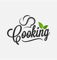 cooking logo with chef hat and leafs background vector image