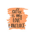 quote coffee is my love language hand drawn vector image vector image
