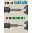 Put the right man on the right job vector image vector image