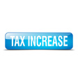 tax increase blue square 3d realistic isolated web vector image vector image