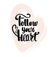 follow your heart calligraphy handwritten vector image vector image