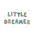 little dreamer - fun hand drawn nursery poster vector image