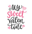 my sweet valentine hand written lettering vector image