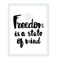 freedom is a state of mind typography poster vector image vector image