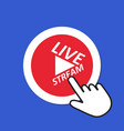 live stream icon online streaming concept hand vector image vector image