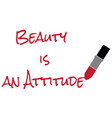beauty is an attitude vector image vector image