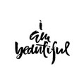 i am beautiful hand drawn dry brush lettering vector image
