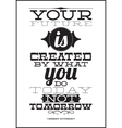Your future is created by what you do today not vector image