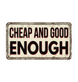 cheap and good enough vintage rusty metal sign vector image vector image