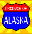 produce of alaska shield vector image vector image