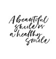 a beautiful smile is a healthy smile phrase vector image vector image
