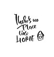there is no place like home hand drawn dry brush vector image
