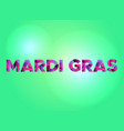 mardi gras concept colorful word art vector image vector image