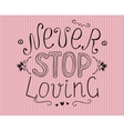 Hand lettering Never stop loving vector image vector image