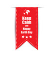 text on a red background keep calm happy earth day vector image vector image