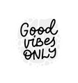 good vibes only calligraphy quote lettering vector image
