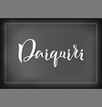 calligraphy lettering of daiquiri on chalkboard vector image vector image