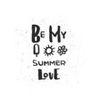 hand drawn lettering of a phrase be my summer love vector image vector image