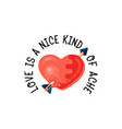 love is a nice kind of ache heart pierced by an vector image vector image
