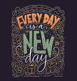 every day is a new day vector image vector image