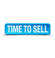 time to sell blue 3d realistic square isolated vector image vector image