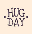 typographic letter hug day with abstract hand vector image vector image