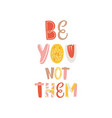 inspirational slogan be you not them colored vector image